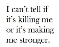 "I will choose the answer: It's Making Me ""STRONGER"""